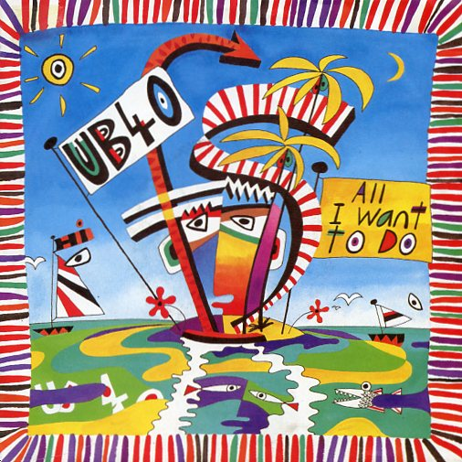"UB 40 ""All I want to do"""