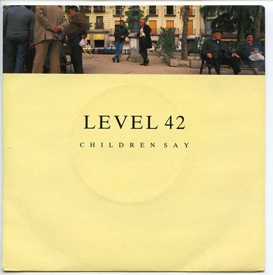 "LEVEL 42 ""Children say"""