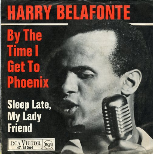 "HARRY BELAFONTE ""By the time I get to Phoenix"""