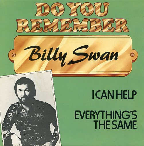 "Do you remember BILLY SWAN ""I can help"""
