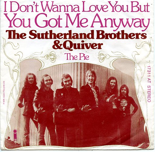 "SUTHERLAND BROTHERS & QUIVER ""I don't wanna love you but..."""
