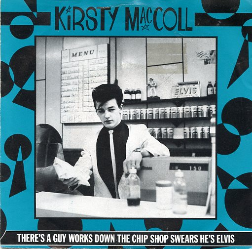 "KIRSTY MacCOLL ""There's a guy works down the Chip shop..."""