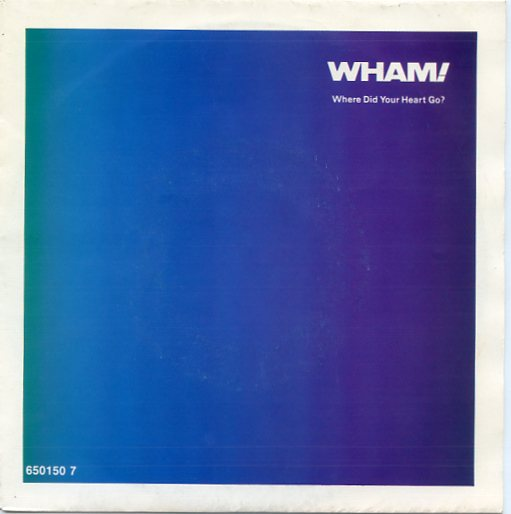 "WHAM ""Where did your heart go"""