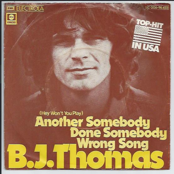 "B.J.THOMAS ""Another somebody done somebody wrong song"""