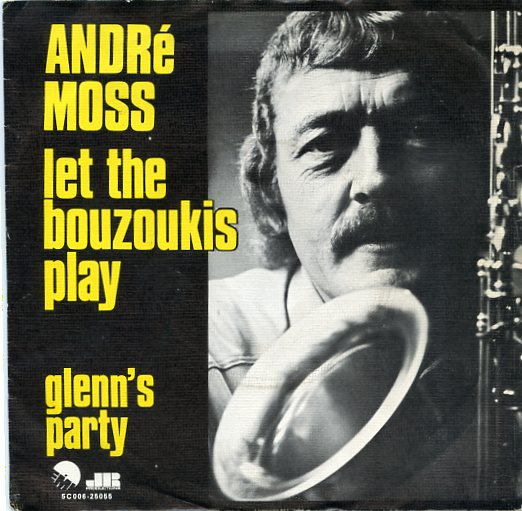 "ANDRE MOSS ""Let the bouzoukis play"""