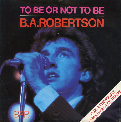 "B.A.ROBERTSON ""To be or not to be"""